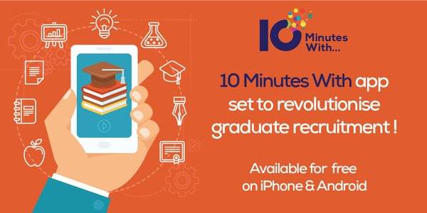 10 Minutes With launches mobile app to revolutionise global graduate job search & recruitment